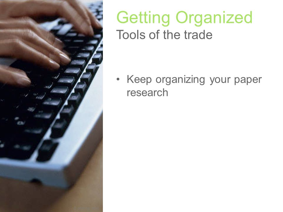 © photos.com Getting Organized Tools of the trade Keep organizing your paper research Choose a genealogy program Join your local Jewish Genealogy Society (JGS) Join a Special Interest Group (SIG) Choose a genealogy program