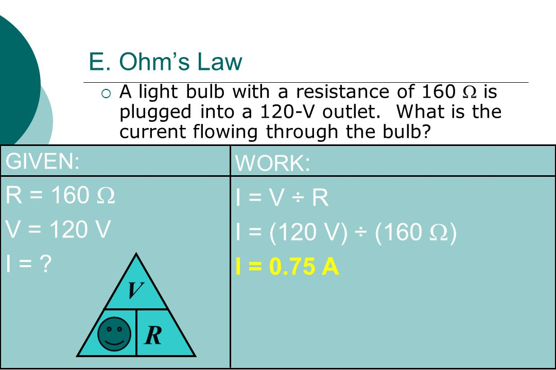 E. Ohm's Law  A light bulb with a resistance of 160  is plugged into a 120-V outlet.