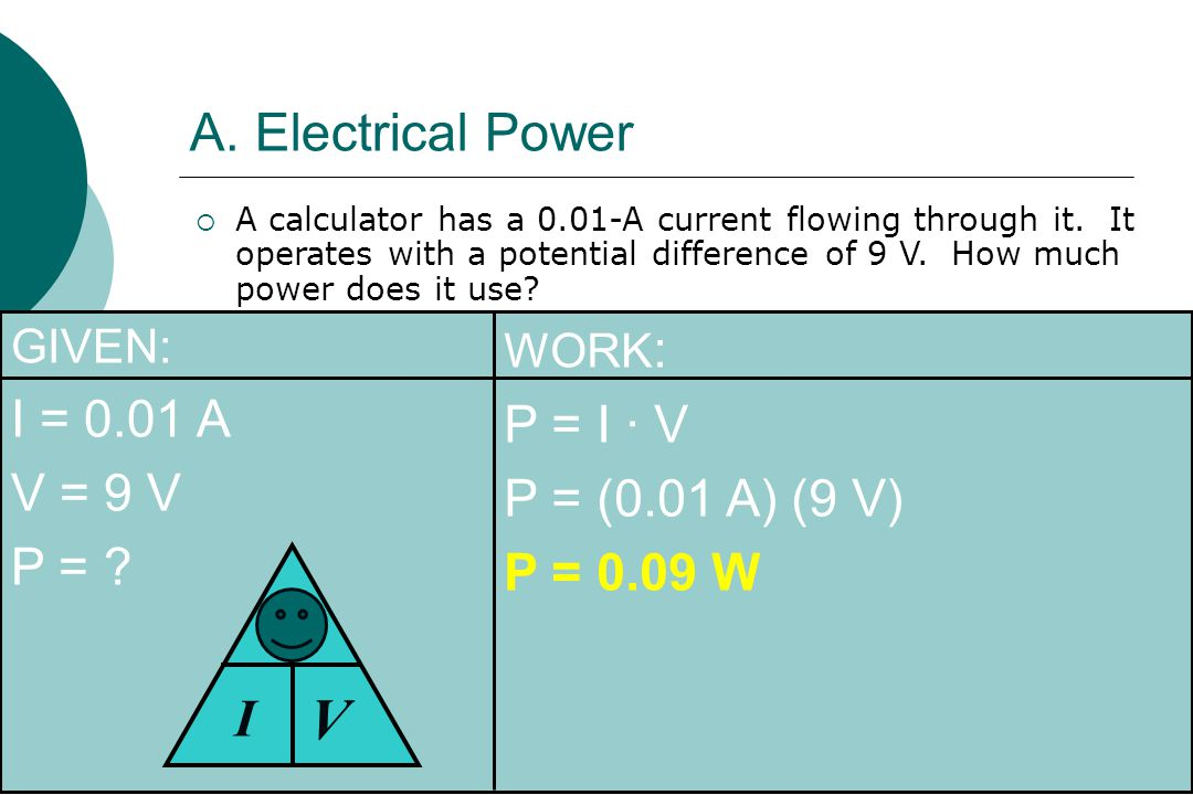 A. Electrical Power  A calculator has a 0.01-A current flowing through it.