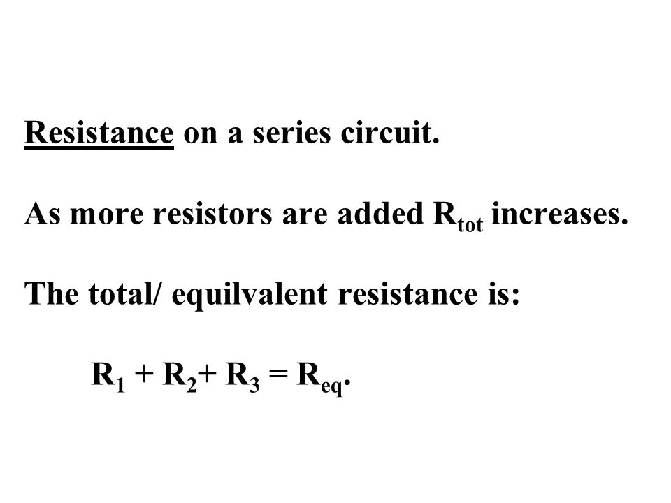 Resistance on a series circuit. As more resistors are added R tot increases.