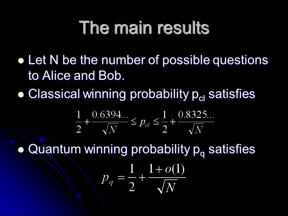 The main results Let N be the number of possible questions to Alice and Bob.