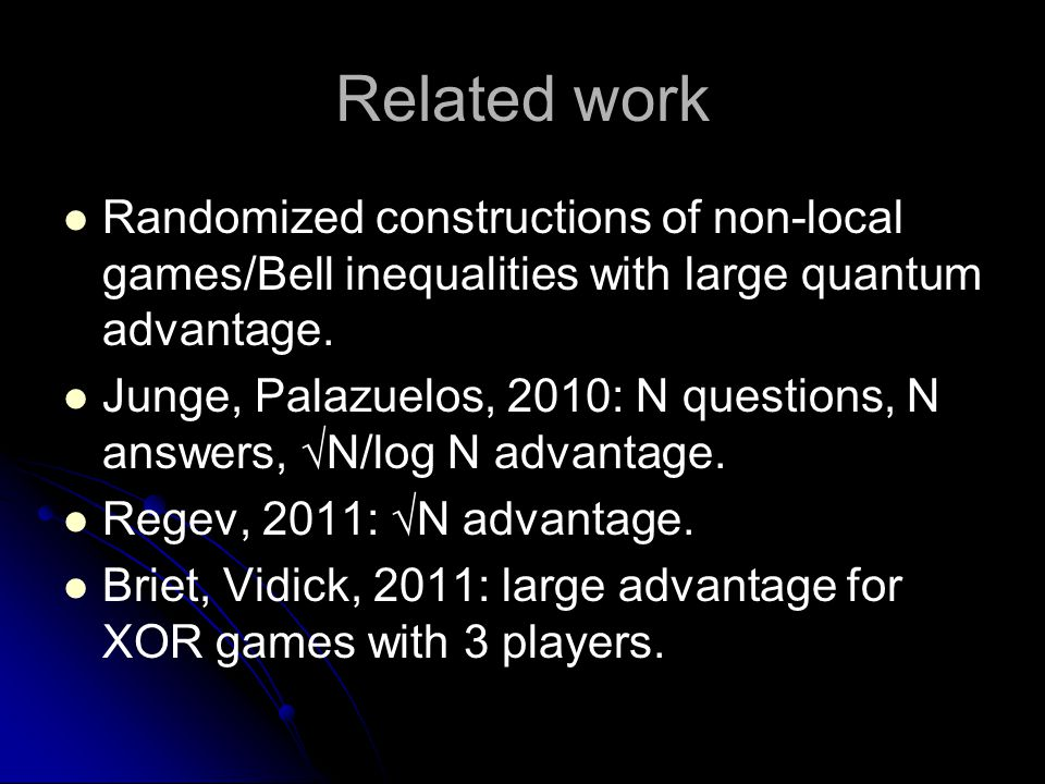 Related work Randomized constructions of non-local games/Bell inequalities with large quantum advantage.