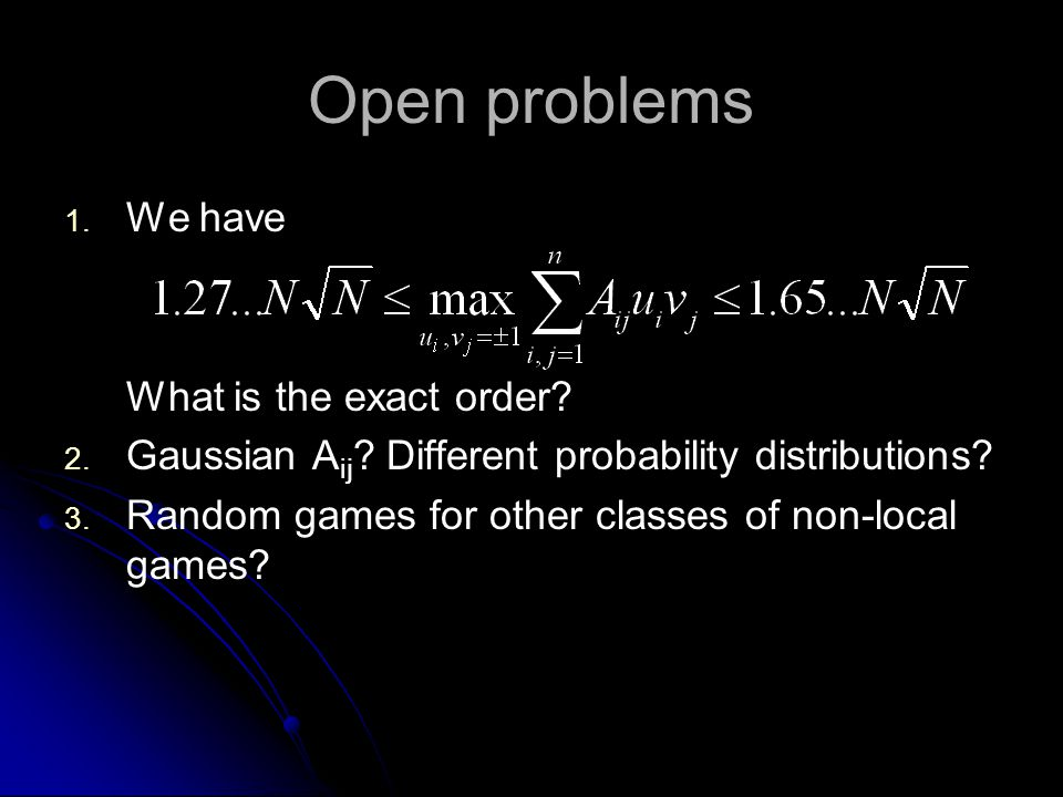 Open problems 1. 1. We have What is the exact order.