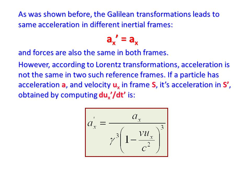 As was shown before, the Galilean transformations leads to same acceleration in different inertial frames: a x ' = a x and forces are also the same in both frames.