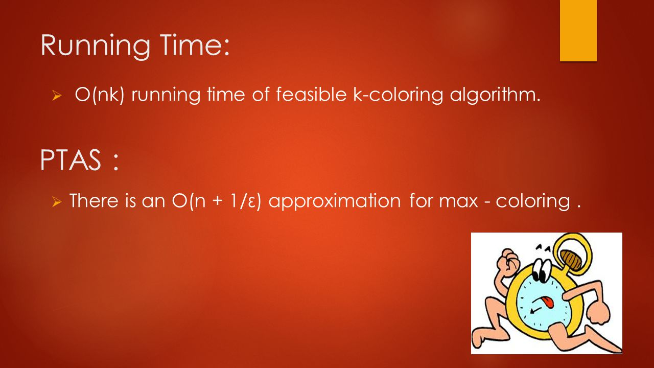 Running Time:  O(nk) running time of feasible k-coloring algorithm.