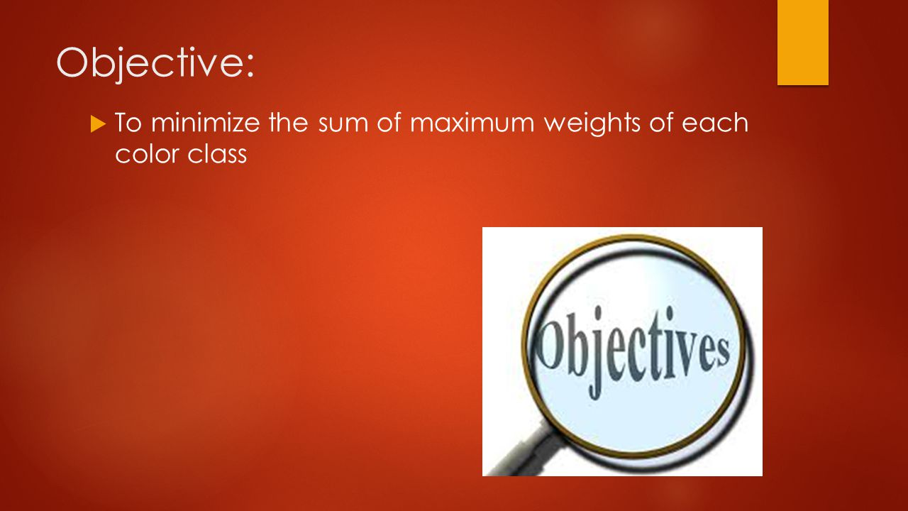 Objective:  To minimize the sum of maximum weights of each color class
