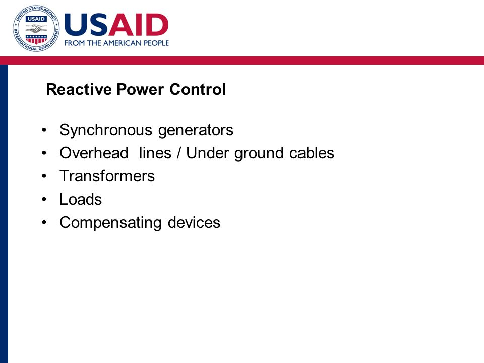 Reactive Power Control Synchronous generators Overhead lines / Under ground cables Transformers Loads Compensating devices