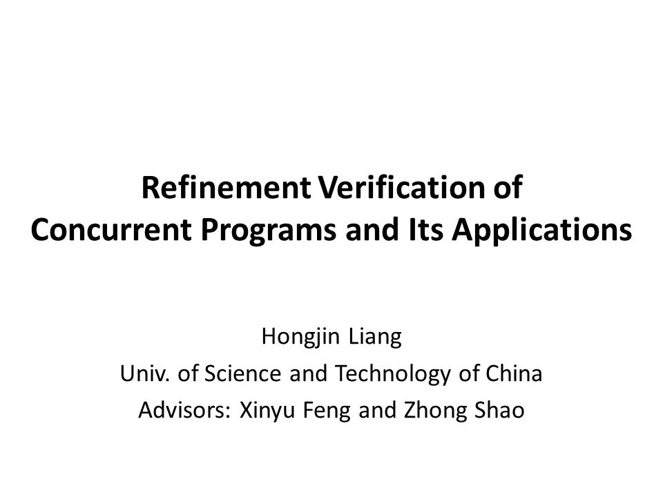Refinement Verification of Concurrent Programs and Its Applications Hongjin Liang Univ.