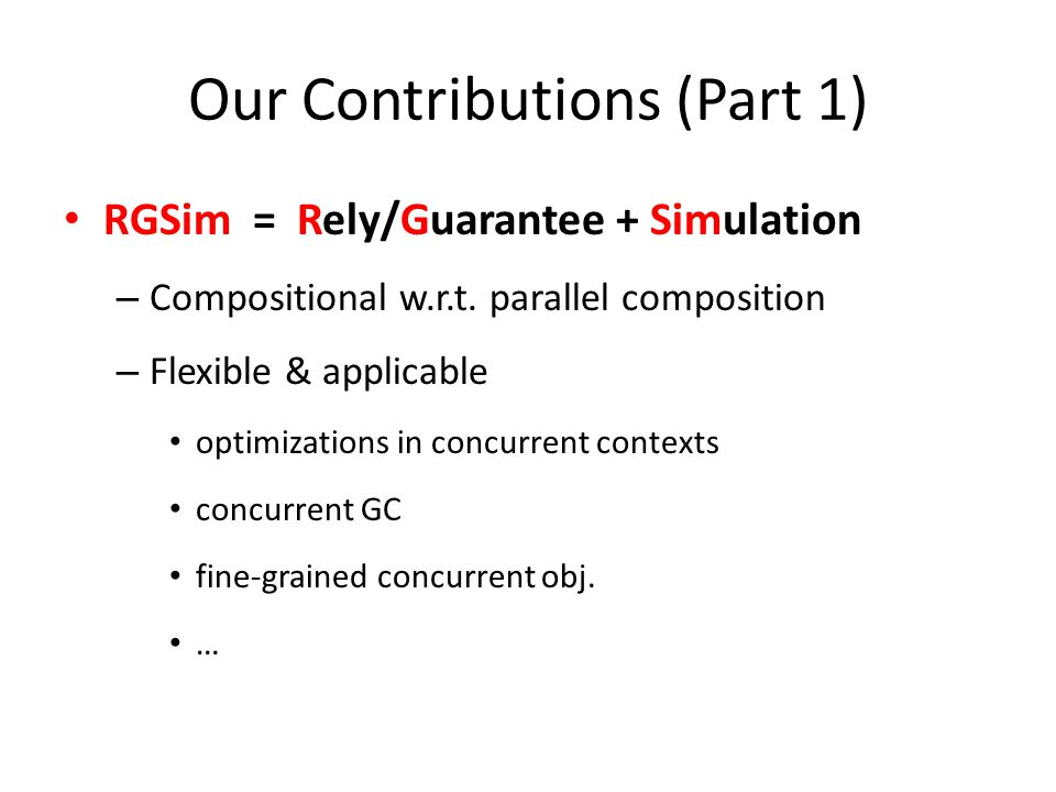 Our Contributions (Part 1) RGSim = Rely/Guarantee + Simulation – Compositional w.r.t.