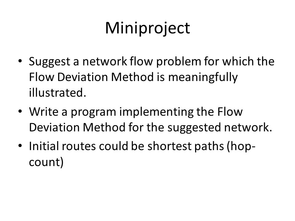 Miniproject Suggest a network flow problem for which the Flow Deviation Method is meaningfully illustrated.