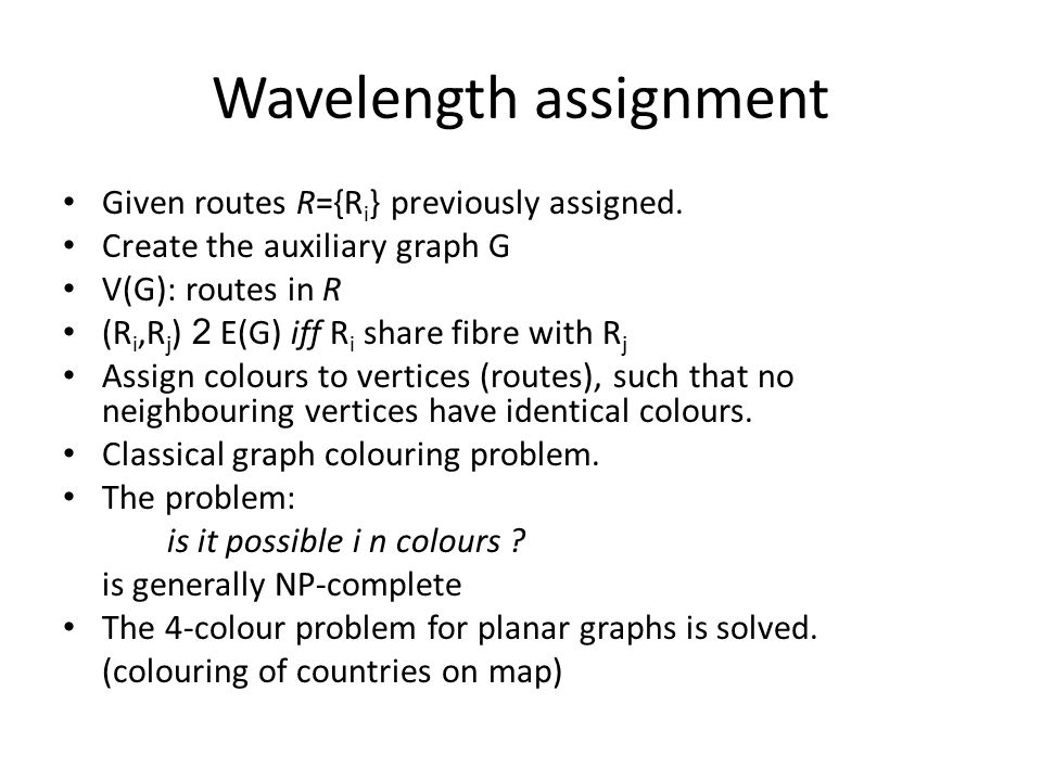 Wavelength assignment Given routes R={R i } previously assigned.
