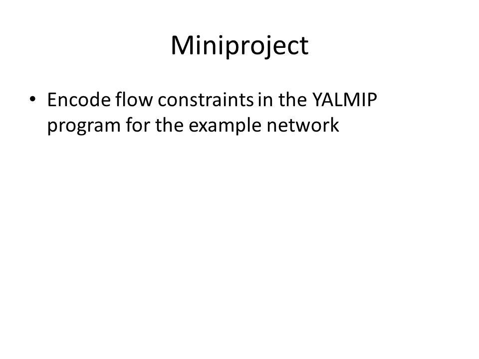 Miniproject Encode flow constraints in the YALMIP program for the example network