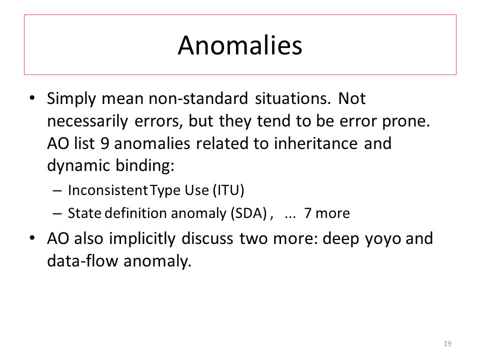 Anomalies Simply mean non-standard situations.