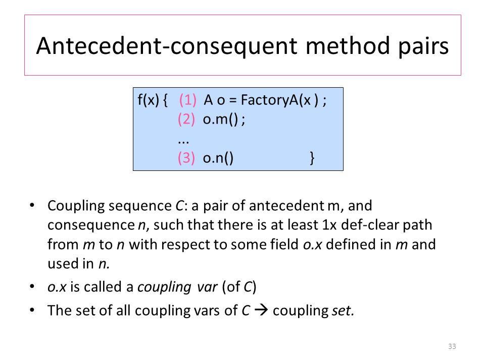 Antecedent-consequent method pairs Coupling sequence C: a pair of antecedent m, and consequence n, such that there is at least 1x def-clear path from m to n with respect to some field o.x defined in m and used in n.