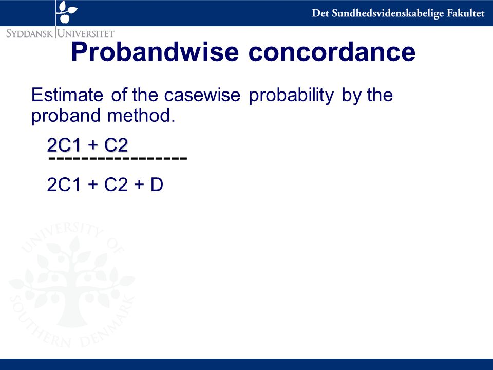 Probandwise concordance Estimate of the casewise probability by the proband method.