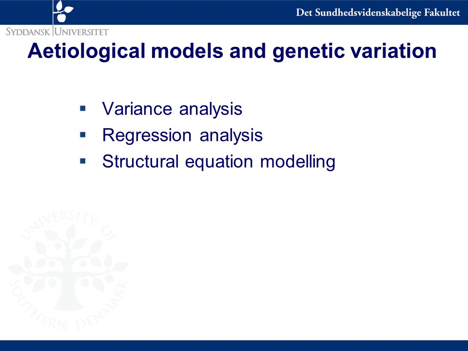 Aetiological models and genetic variation  Variance analysis  Regression analysis  Structural equation modelling