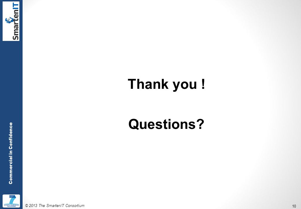 © 2013 The SmartenIT Consortium 10 Commercial in Confidence Thank you ! Questions