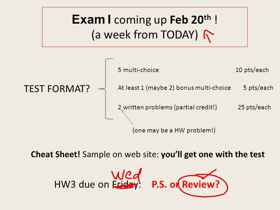 Exam I coming up Feb 20 th . (a week from TODAY) HW3 due on Friday: P.S.