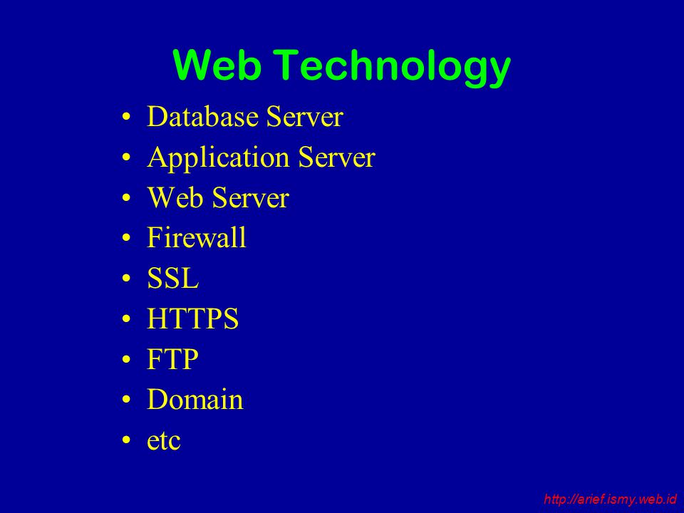 Web Technology Database Server Application Server Web Server Firewall SSL HTTPS FTP Domain etc http://arief.ismy.web.id