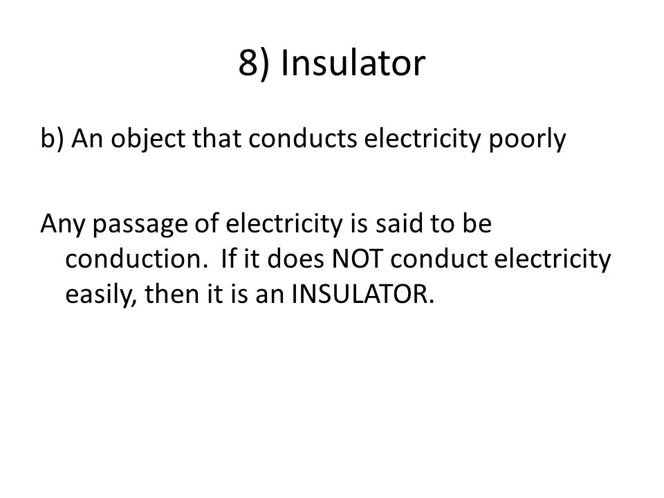8) Insulator b) An object that conducts electricity poorly Any passage of electricity is said to be conduction.