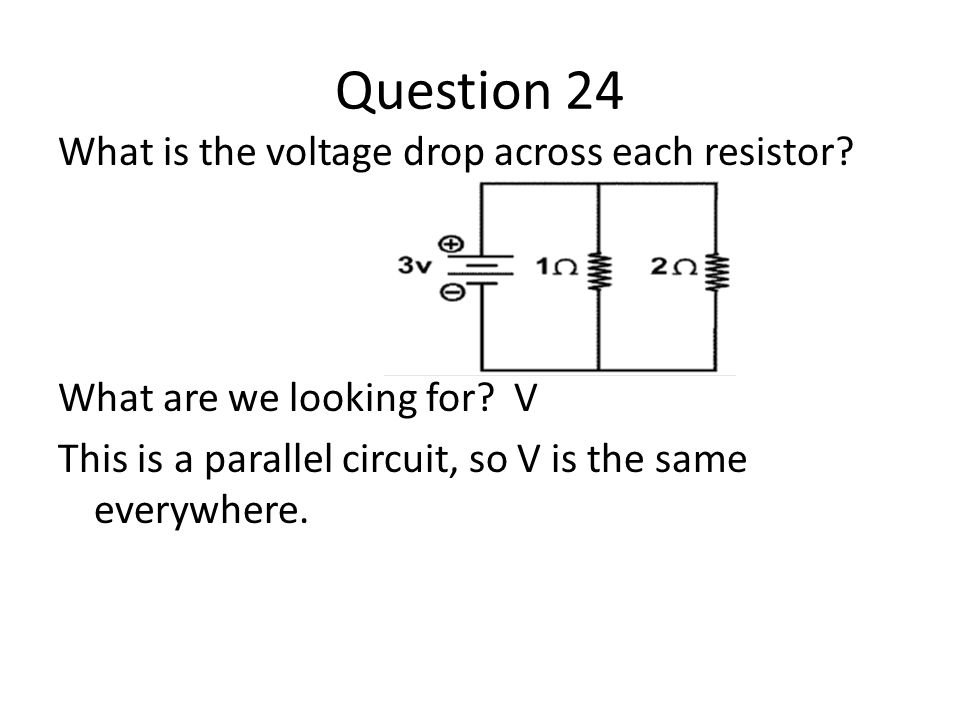 Question 24 What is the voltage drop across each resistor.