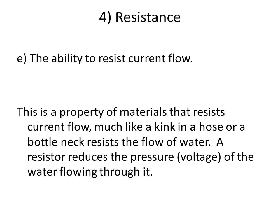 4) Resistance e) The ability to resist current flow.