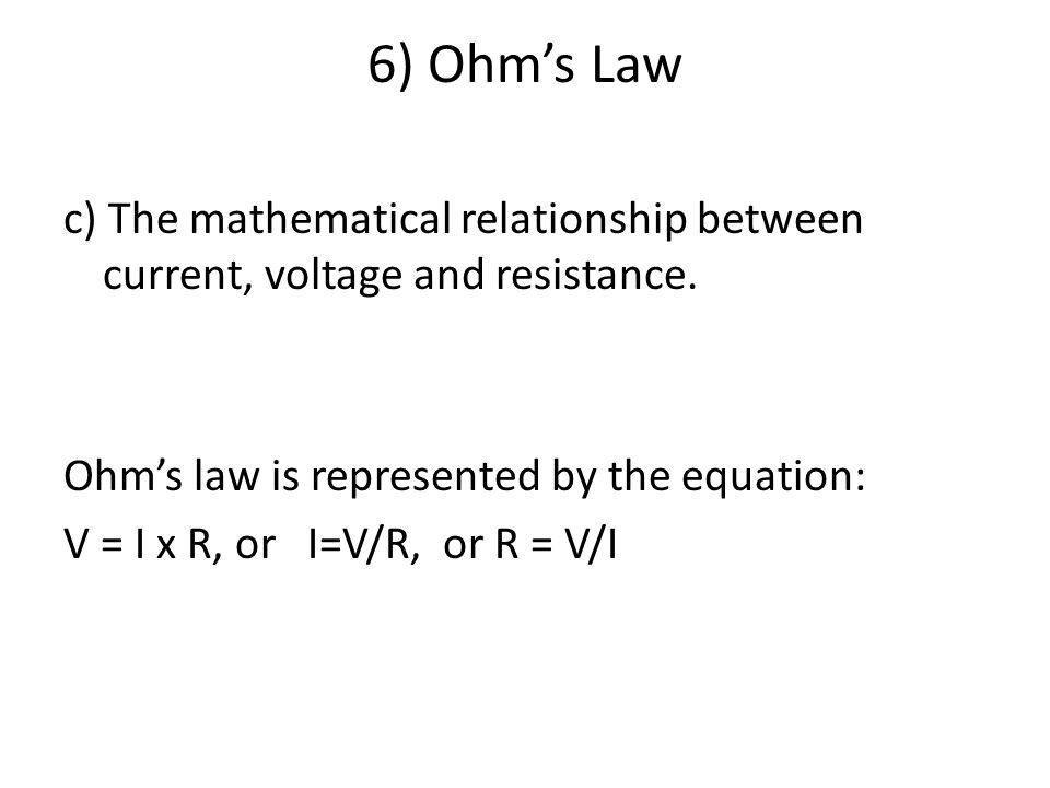 6) Ohm's Law c) The mathematical relationship between current, voltage and resistance.
