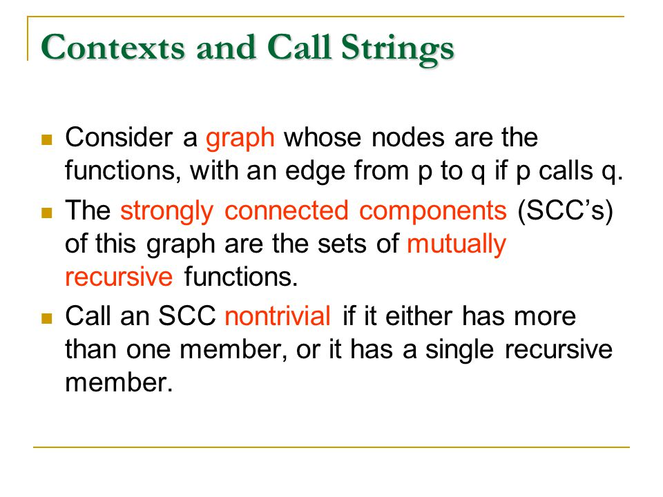 Contexts and Call Strings Consider a graph whose nodes are the functions, with an edge from p to q if p calls q.
