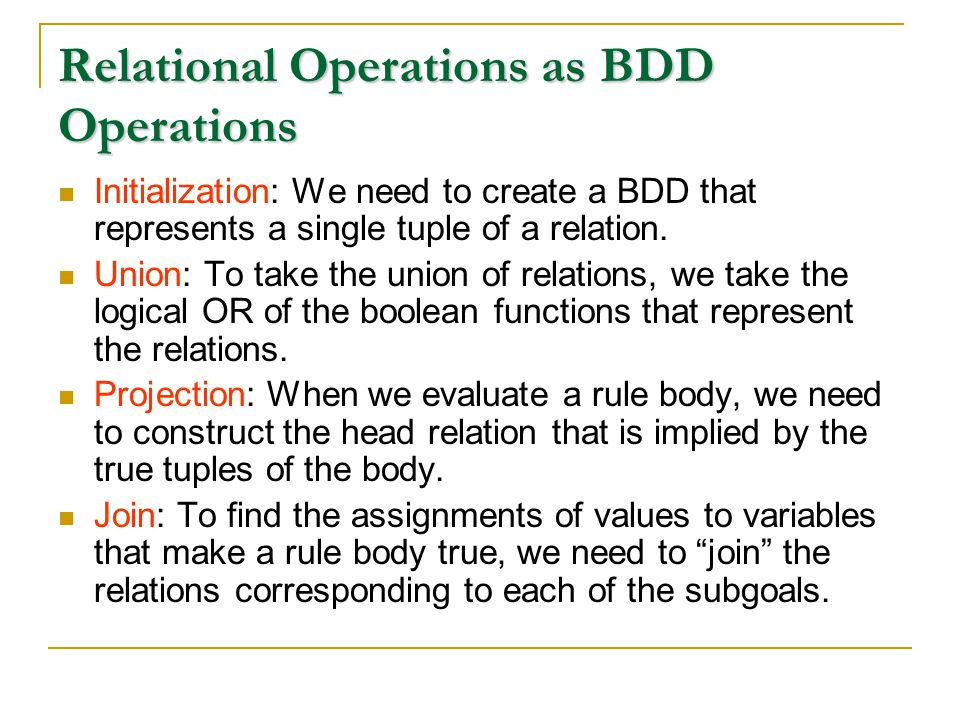 Relational Operations as BDD Operations Initialization: We need to create a BDD that represents a single tuple of a relation.
