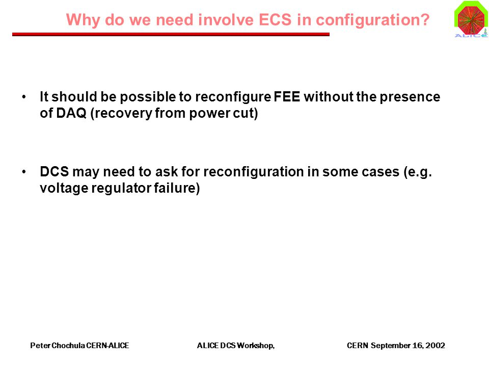Peter Chochula CERN-ALICE ALICE DCS Workshop, CERN September 16, 2002 Why do we need involve ECS in configuration.