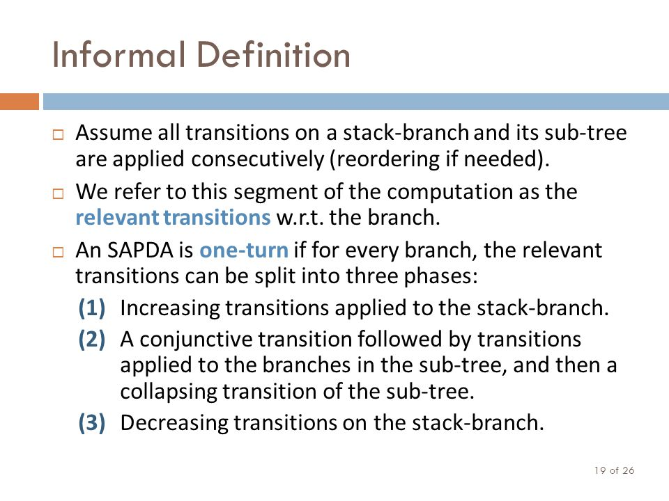 Informal Definition of 26 19  Assume all transitions on a stack-branch and its sub-tree are applied consecutively (reordering if needed).
