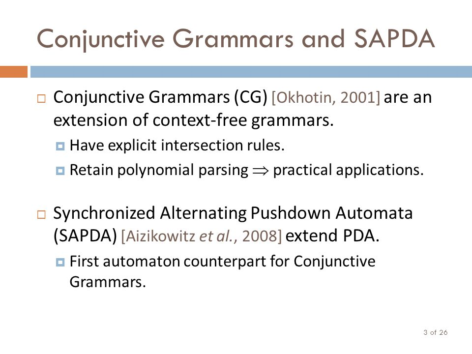 Conjunctive Grammars and SAPDA  Conjunctive Grammars (CG) [Okhotin, 2001] are an extension of context-free grammars.