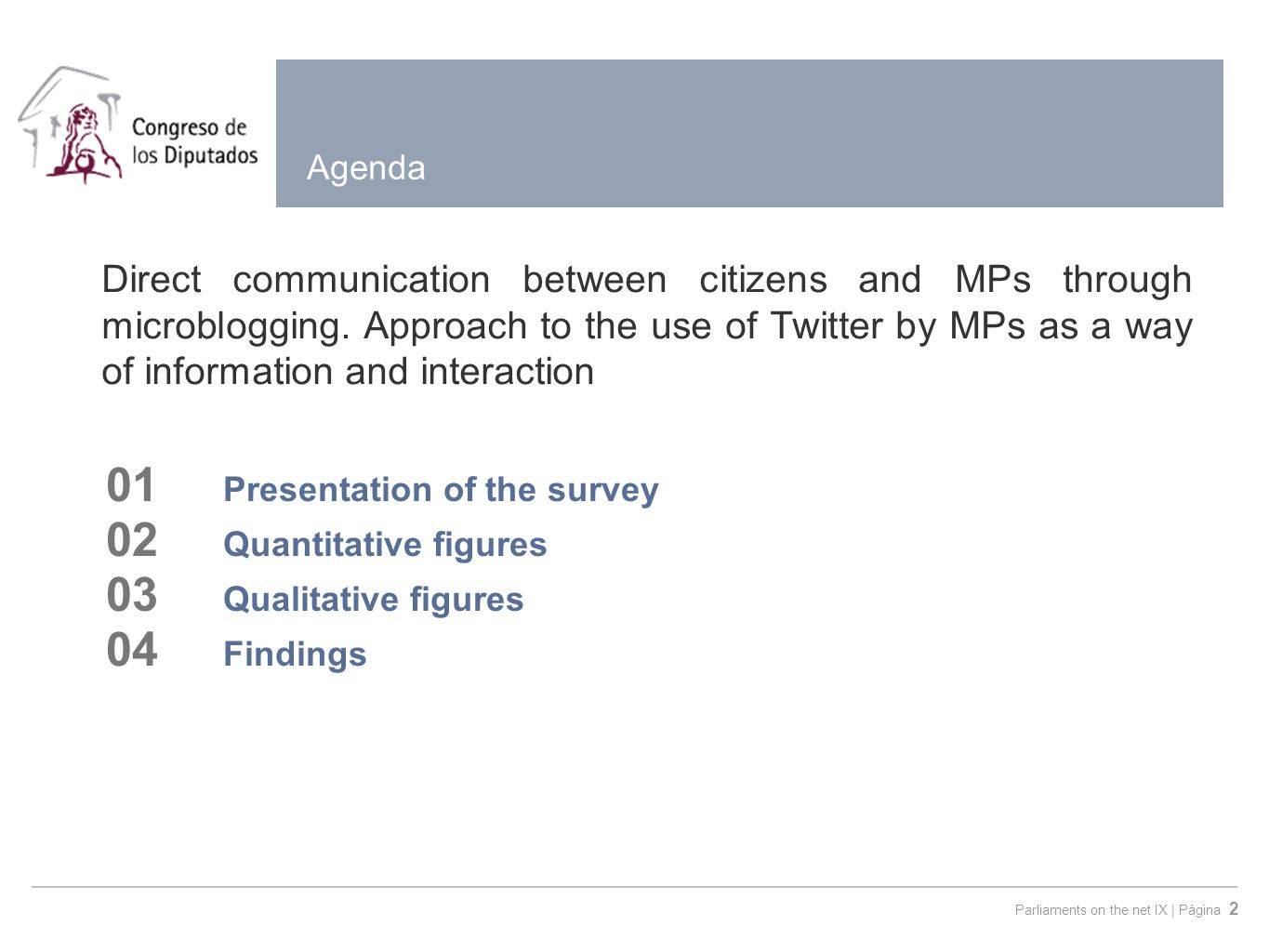 Parliaments on the net IX | Página 2 Agenda 01 Presentation of the survey 02 Quantitative figures 03 Qualitative figures 04 Findings Direct communication between citizens and MPs through microblogging.
