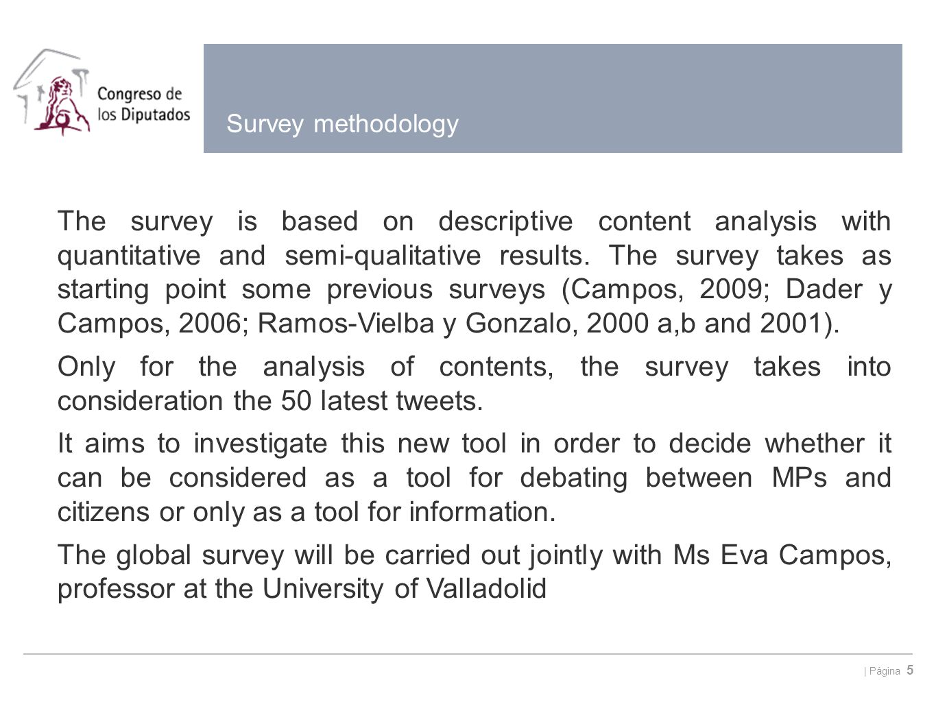 | Página 5 Survey methodology The survey is based on descriptive content analysis with quantitative and semi-qualitative results.