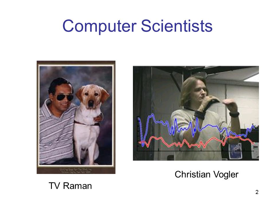 2 Computer Scientists TV Raman Christian Vogler