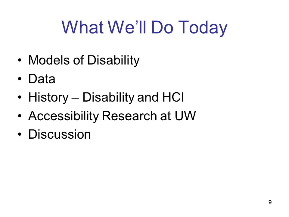 9 What We'll Do Today Models of Disability Data History – Disability and HCI Accessibility Research at UW Discussion