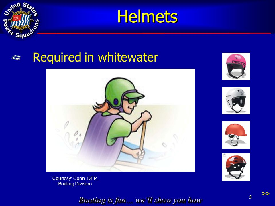 Boating is fun… we'll show you how Helmets Required in whitewater >> Courtesy: Conn.