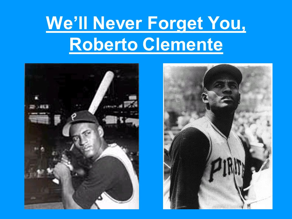 We'll Never Forget You, Roberto Clemente