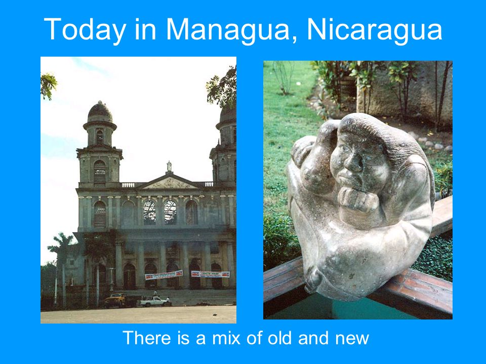 Today in Managua, Nicaragua There is a mix of old and new