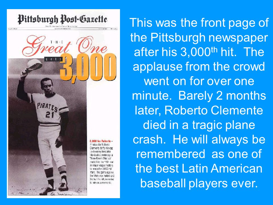 This was the front page of the Pittsburgh newspaper after his 3,000 th hit.
