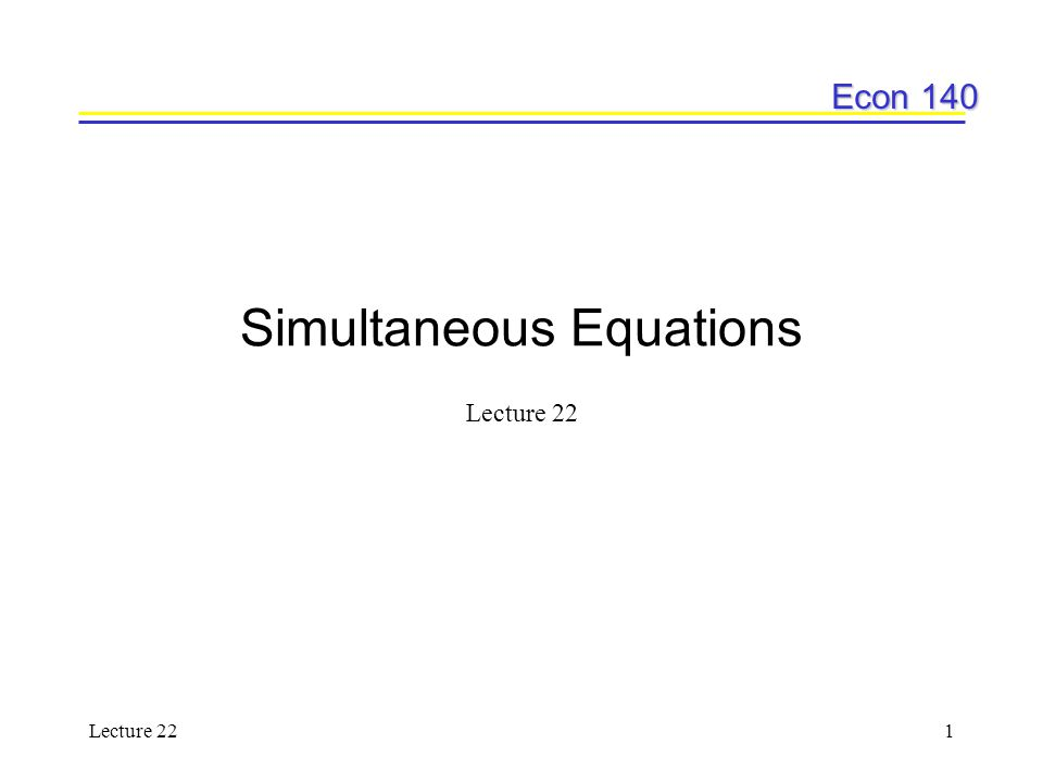 Econ 140 Lecture 221 Simultaneous Equations Lecture 22
