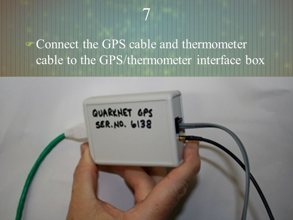 77 F Connect the GPS cable and thermometer cable to the GPS/thermometer interface box