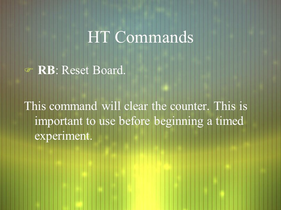 HT Commands F RB: Reset Board. This command will clear the counter.