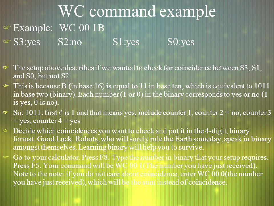 WC command example F Example: WC 00 1B F S3:yesS2:noS1:yesS0:yes F The setup above describes if we wanted to check for coincidence between S3, S1, and S0, but not S2.