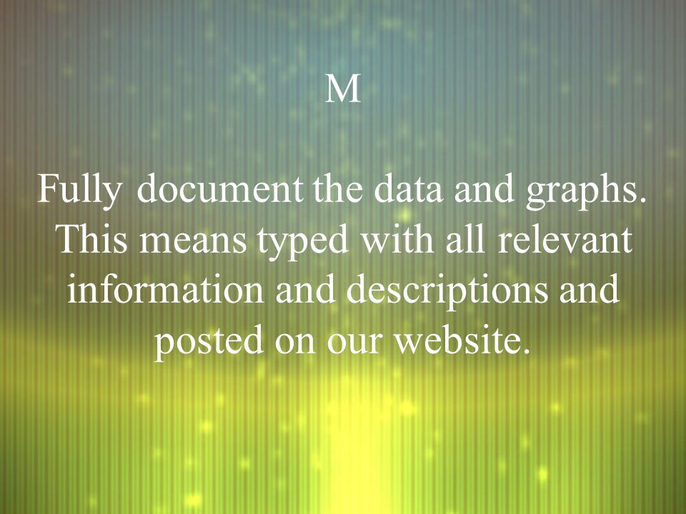 M Fully document the data and graphs.