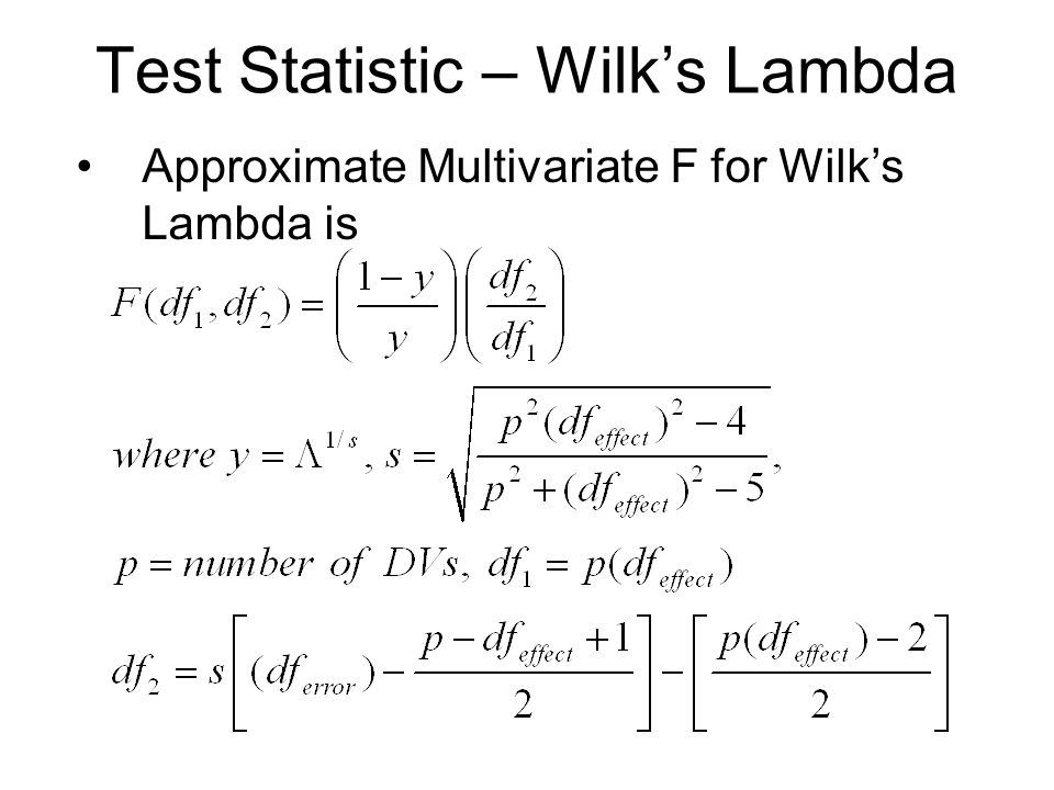 Test Statistic – Wilk's Lambda Approximate Multivariate F for Wilk's Lambda is
