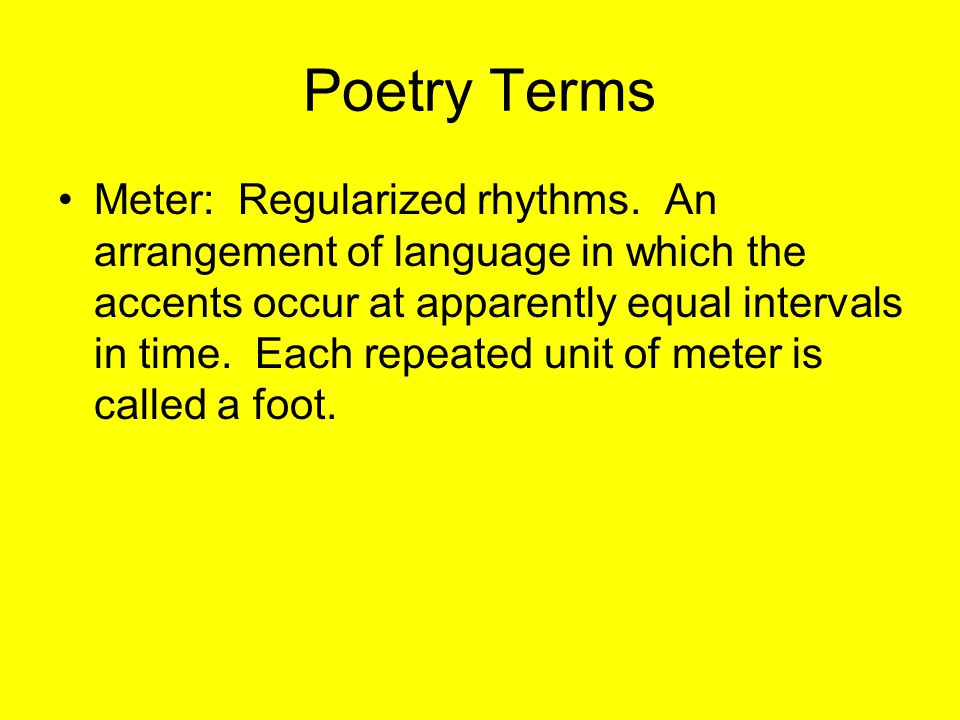Poetry Terms Meter: Regularized rhythms.