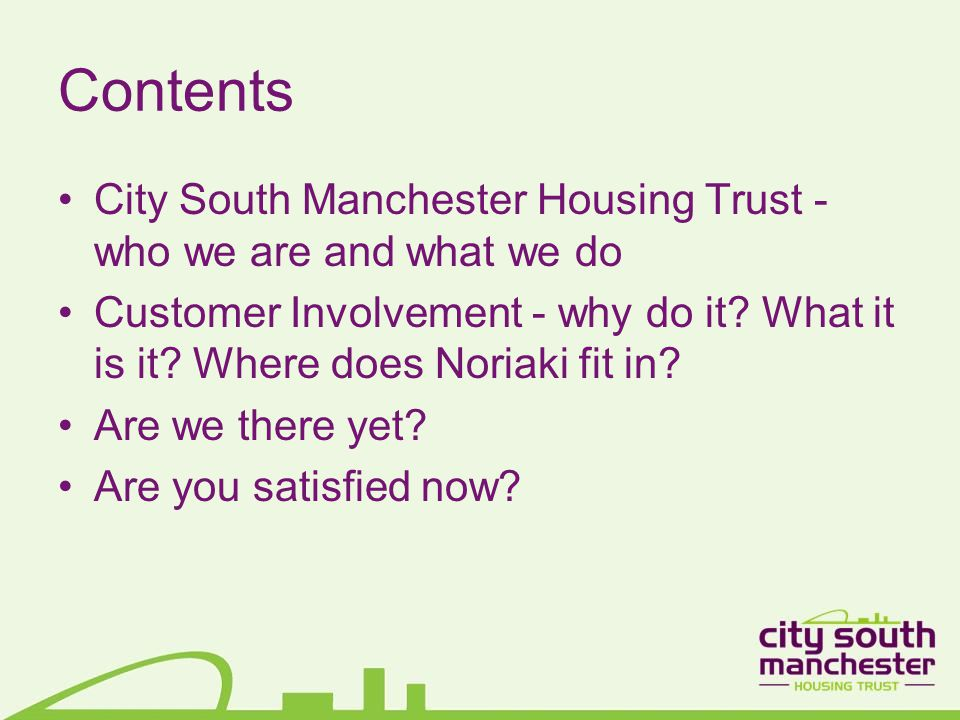Contents City South Manchester Housing Trust - who we are and what we do Customer Involvement - why do it.