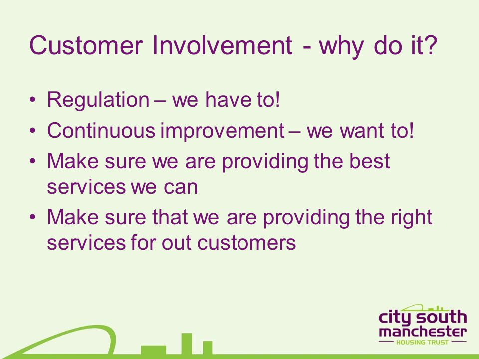 Customer Involvement - why do it. Regulation – we have to.