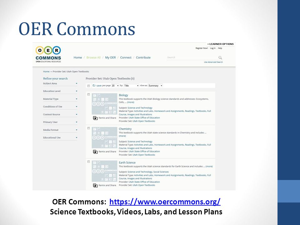 OER Commons OER Commons: https://www.oercommons.org/https://www.oercommons.org/ Science Textbooks, Videos, Labs, and Lesson Plans